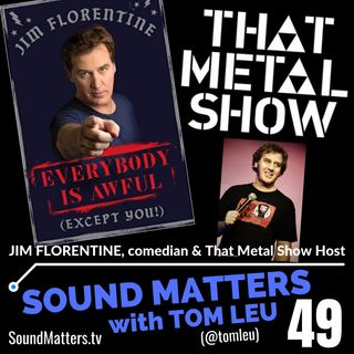 "049: Jim Florentine-Comedian & ""That Metal Show"" Host"