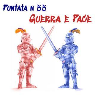 Puntata 55 - Guerra e Pace