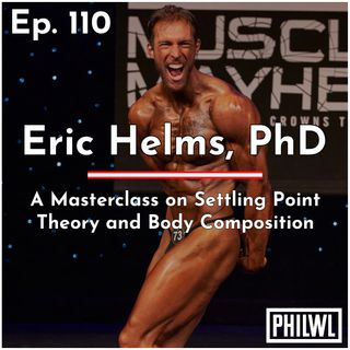 Ep. 110: Eric Helms, PhD | A Masterclass on Settling Point Theory and Body Composition