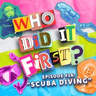 Scuba Diving - Episode 16 - Who Did It First?