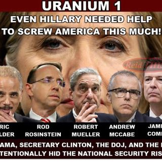 CWR#565 Uranium One Informant Makes Clinton Allegations To Congress