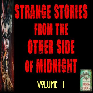 Strange Stories from the Other Side of Midnight | Volume 1 | Podcast E166