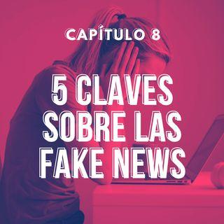 Capítulo 8. Cinco claves sobre las Fake News.