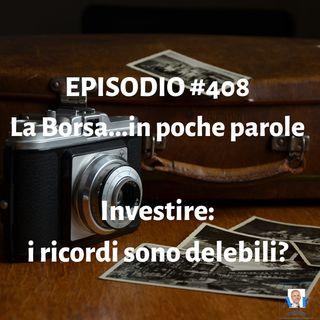 Episodio 408 La Borsa in poche parole - I ricordi sono delebili?