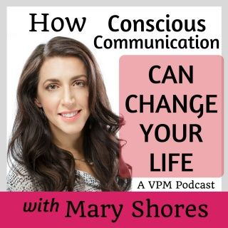 How Conscious Communication Can Change Your Life with Mary Shores