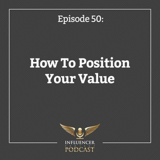 Episode 50: How To Position Your Value