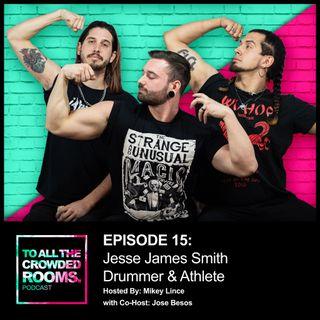Episode 15: Jesse James Smith • Drummer & Athlete