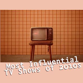 Most Influential TV Shows of 2010s