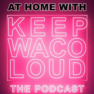 At Home with Keep Waco Loud