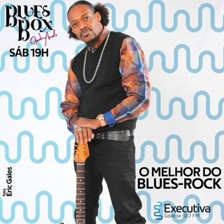 Blues Box - Rádio Executiva - 26 de Outubro de 2019
