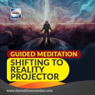 #58 Guided Meditation: Shifting to Reality Projector