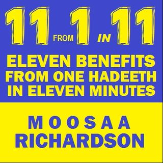 11 Amazing Benefits from One Hadeeth in 11 Minutes