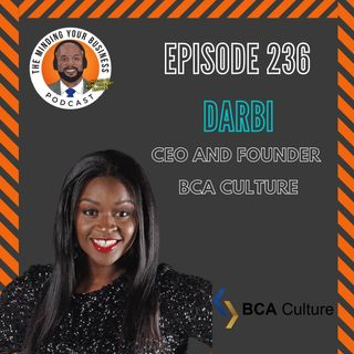 #236 - Darbi, CEO and Founder of BCA Culture