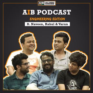 AIB Podcast: Engineering Edition feat Rahul, Naveen & Varun