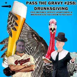 Pass The Gravy #258: Drunksgiving