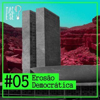 Mas e se? #5 Erosão Democrática