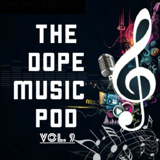 THE DOPE MUSIC POD Vol. 9