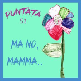 Puntata 51 - Ma no, mamma!