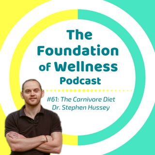#61: The Carnivore Diet with Dr. Stephen Hussey