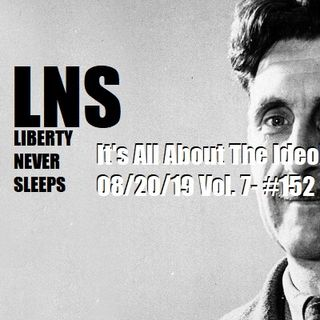 It's All About The Ideology 08/20/19 Vol. 7- #152