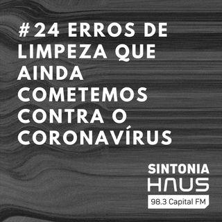 Os erros de limpeza e organização que ainda cometemos no combate ao coronavírus | Sintonia HAUS #24