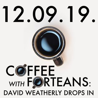 11.09.19. Coffee With Forteans: David Weatherly Drops In