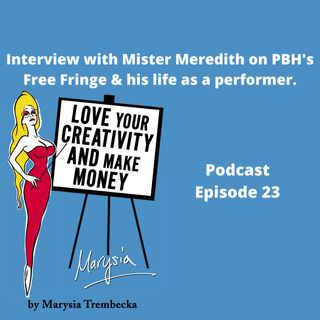 23. Marysia interviews Mister Meredith on PBH's Free Fringe & his life as a performer