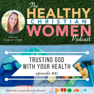 Episode 031: Trusting God With Your Health