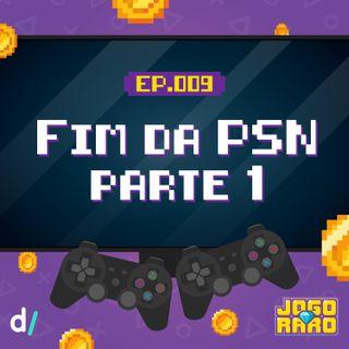 Ep. 09 - Fim da PSN - parte 1