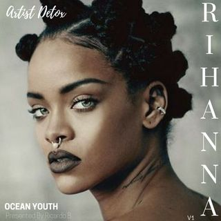 Rihanna -Artist Detox