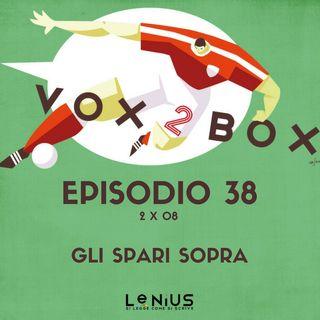 Episodio 38 (2x08) - Gli Spari Sopra