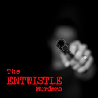 Episode 6 - The Entwistle Murders
