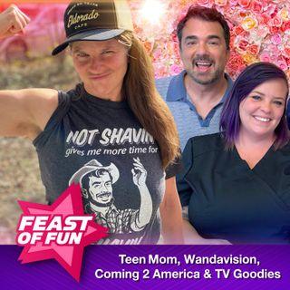 FOF #2942 - Teen Mom, Wandavision, Coming 2 America & Other TV Goodies