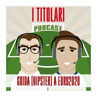 Ep. 60 - Guida (hipster) a Euro2020
