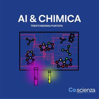 AI & Chimica (Trentunesima Puntata)