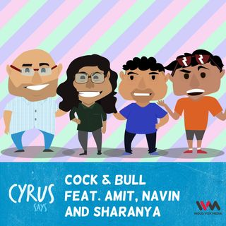 Ep. 224: Cock & Bull feat. Amit, Navin and Sharanya