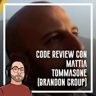 Ep.48 - Code Review con Mattia Tommasone (Brandon Group)