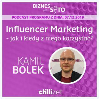 010: Influencer Marketing - jak i kiedy z niego korzystać? Kamil Bolek w Chillizet