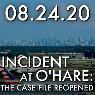 Incident at O'Hare: The Case File Reopened | MHP 082420