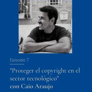 Proteger el copyright en el sector tecnológico con Caio Araujo