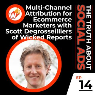 14. iOS Reporting: How Multi-Channel Tracking Can Continue to Effectively Retarget with Scott Degrosseilliers of Wicked Reports