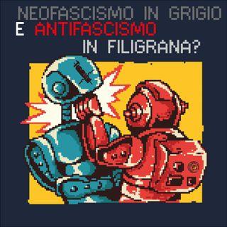 6# - Neofascismo in grigio e antifascismo in filigrana?