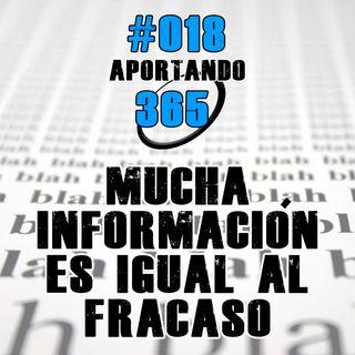 Mucha información es igual al fracaso | #018 - Aportando 365