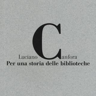 """Luciano Canfora """"Per una storia delle biblioteche"""""""