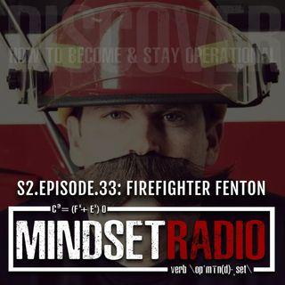 S2.E.33: FIREFIGHTER FENTON, how to lighten the F*ck Up!