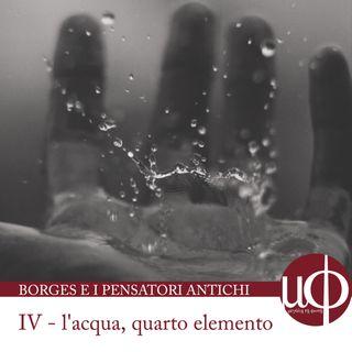 Borges e i pensatori antichi – L'acqua, quarto elemento - quarta puntata