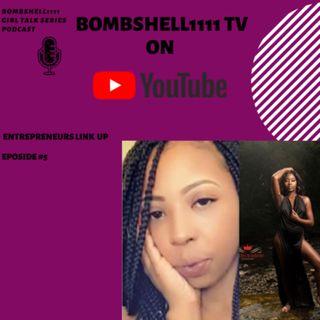 Bombshell1111:Girl Talk Series Entrepreneurs Link Up #Episode 5