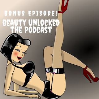 Beauty Unlocked Bonus Episode: Let's talk kinks and fetishes