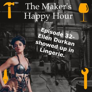 Episode 32- Ellen Durkan showed up in lingerie.