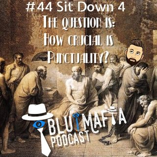 #44 Sit Down 4- How Crucial Is Punctuality?